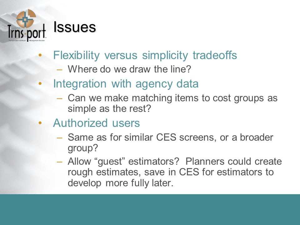 Issues Flexibility versus simplicity tradeoffs –Where do we draw the line.