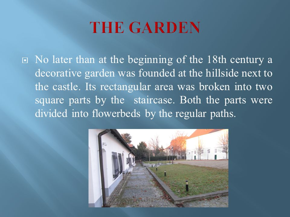  No later than at the beginning of the 18th century a decorative garden was founded at the hillside next to the castle.