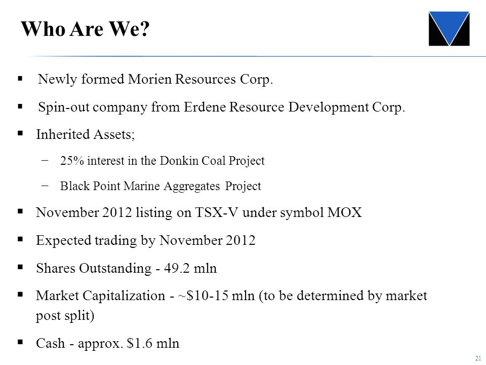 21 Who Are We.  Newly formed Morien Resources Corp.