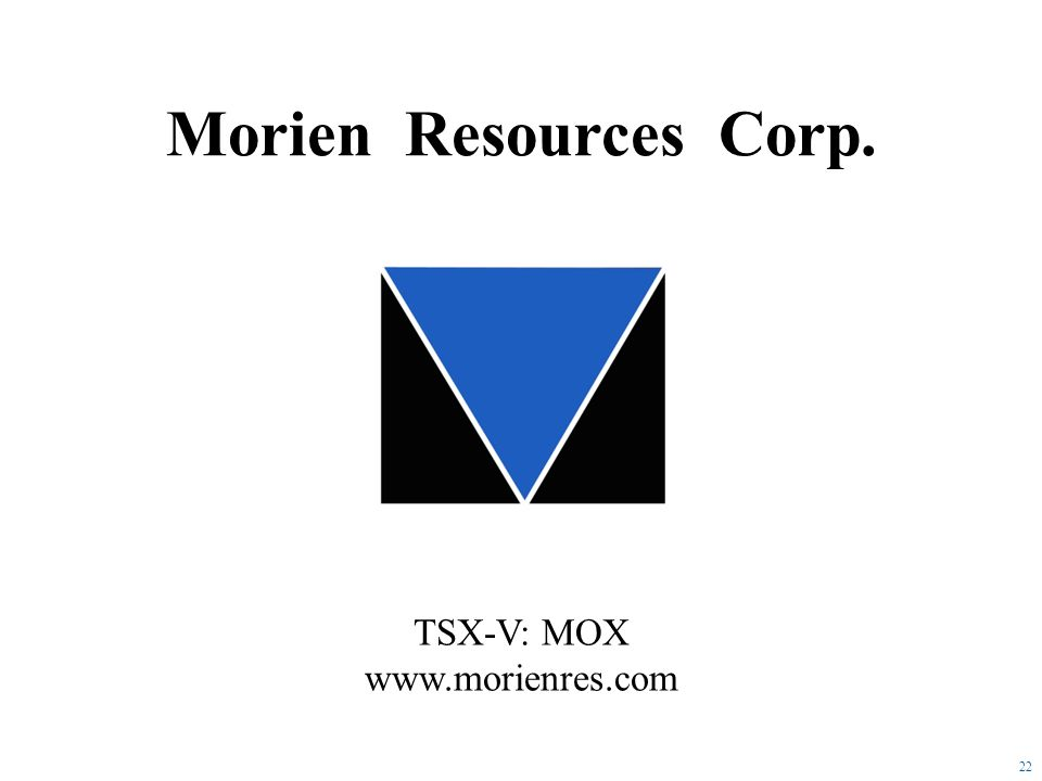 22 TSX-V: MOX www.morienres.com Morien Resources Corp.