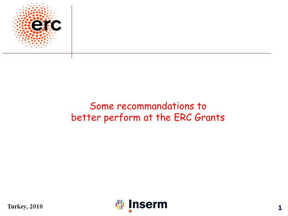1 Turkey, 2010 Some recommandations to better perform at the ERC Grants