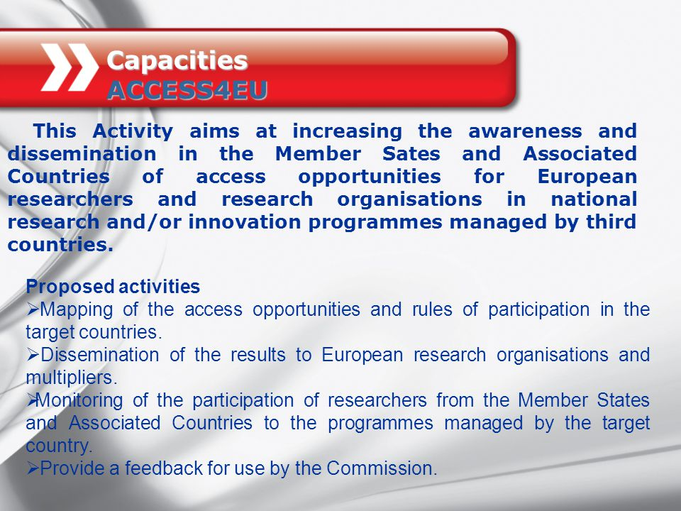 This Activity aims at increasing the awareness and dissemination in the Member Sates and Associated Countries of access opportunities for European researchers and research organisations in national research and/or innovation programmes managed by third countries.