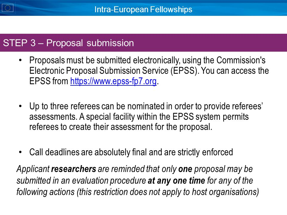 Intra-European Fellowships Proposals must be submitted electronically, using the Commission s Electronic Proposal Submission Service (EPSS).