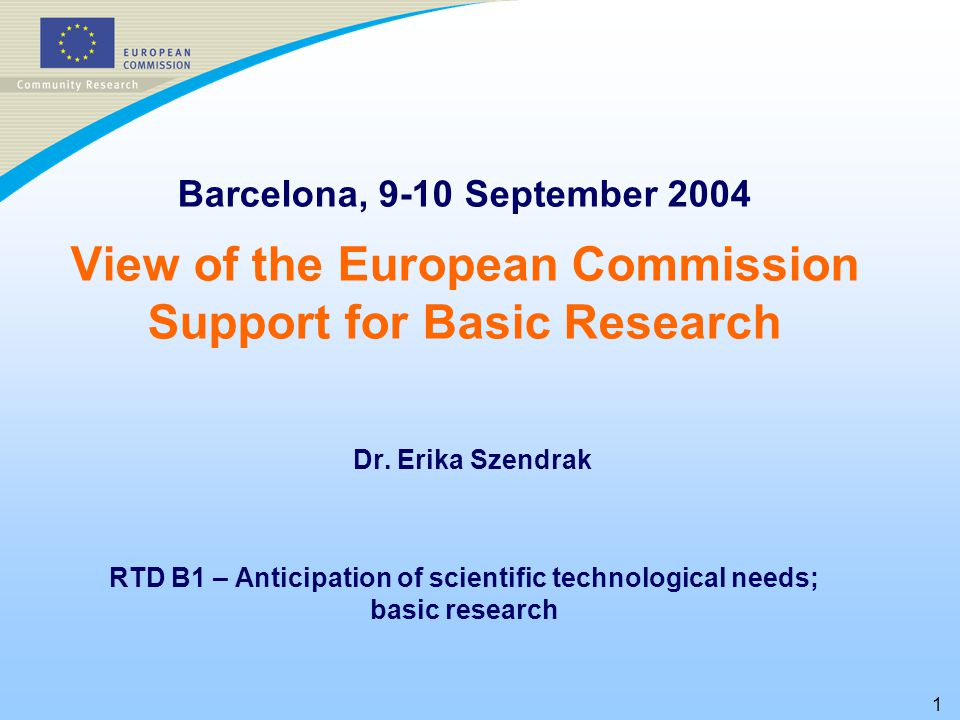 1 Barcelona, 9-10 September 2004 View of the European Commission Support for Basic Research Dr.