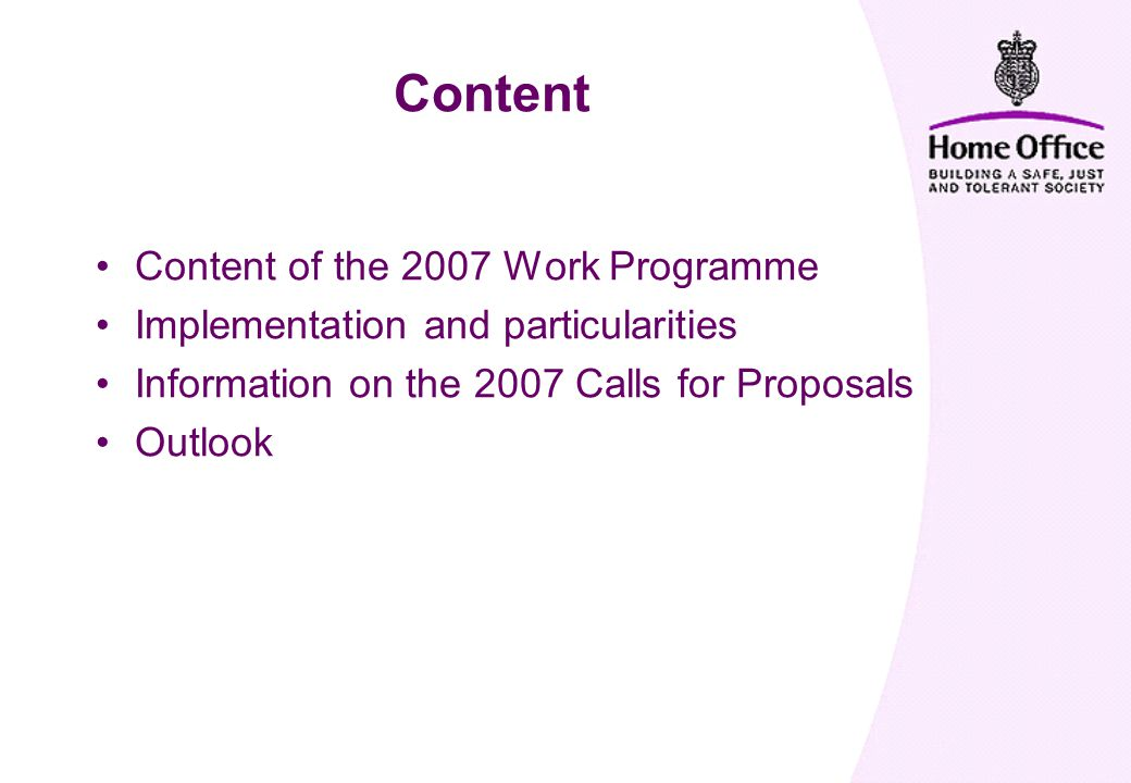 Content Content of the 2007 Work Programme Implementation and particularities Information on the 2007 Calls for Proposals Outlook