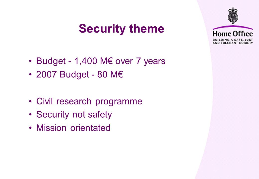 Budget - 1,400 M€ over 7 years 2007 Budget - 80 M€ Civil research programme Security not safety Mission orientated Security theme