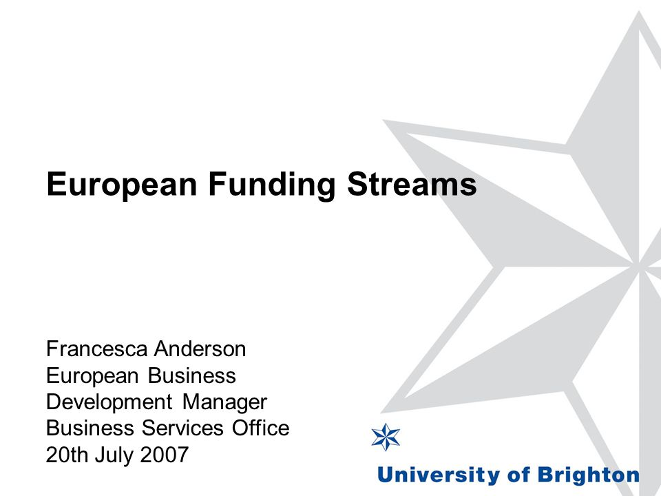European Funding Streams Francesca Anderson European Business Development Manager Business Services Office 20th July 2007