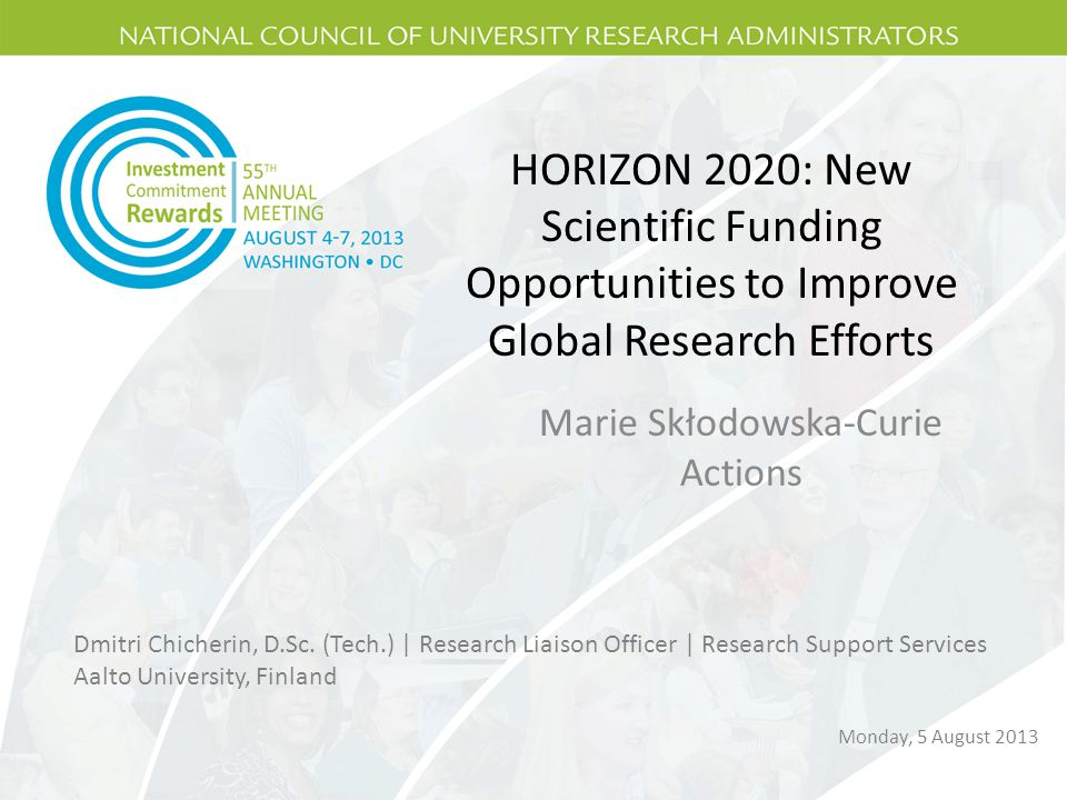 HORIZON 2020: New Scientific Funding Opportunities to Improve Global Research Efforts Marie Skłodowska-Curie Actions Dmitri Chicherin, D.Sc.