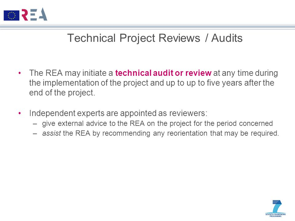 Technical Project Reviews / Audits The REA may initiate a technical audit or review at any time during the implementation of the project and up to up to five years after the end of the project.