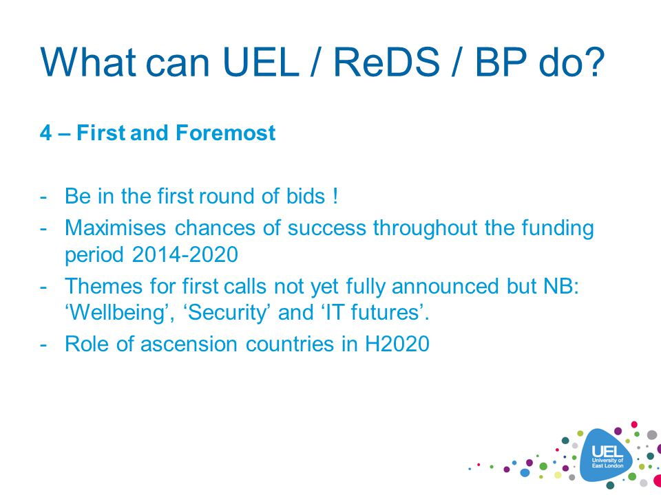 What can UEL / ReDS / BP do. 4 – First and Foremost -Be in the first round of bids .