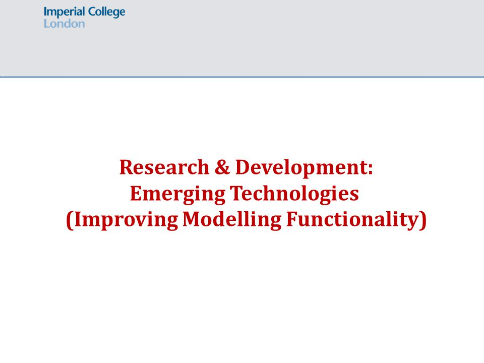 Research & Development: Emerging Technologies (Improving Modelling Functionality)