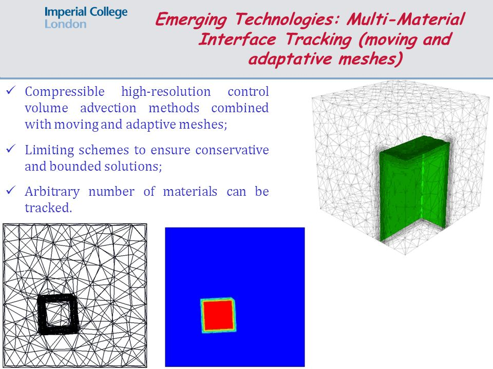 Compressible high-resolution control volume advection methods combined with moving and adaptive meshes; Limiting schemes to ensure conservative and bounded solutions; Arbitrary number of materials can be tracked.