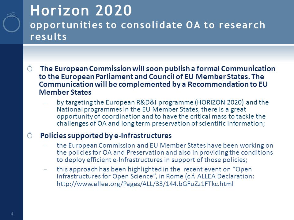 Horizon 2020 opportunities to consolidate OA to research results 4 The European Commission will soon publish a formal Communication to the European Parliament and Council of EU Member States.