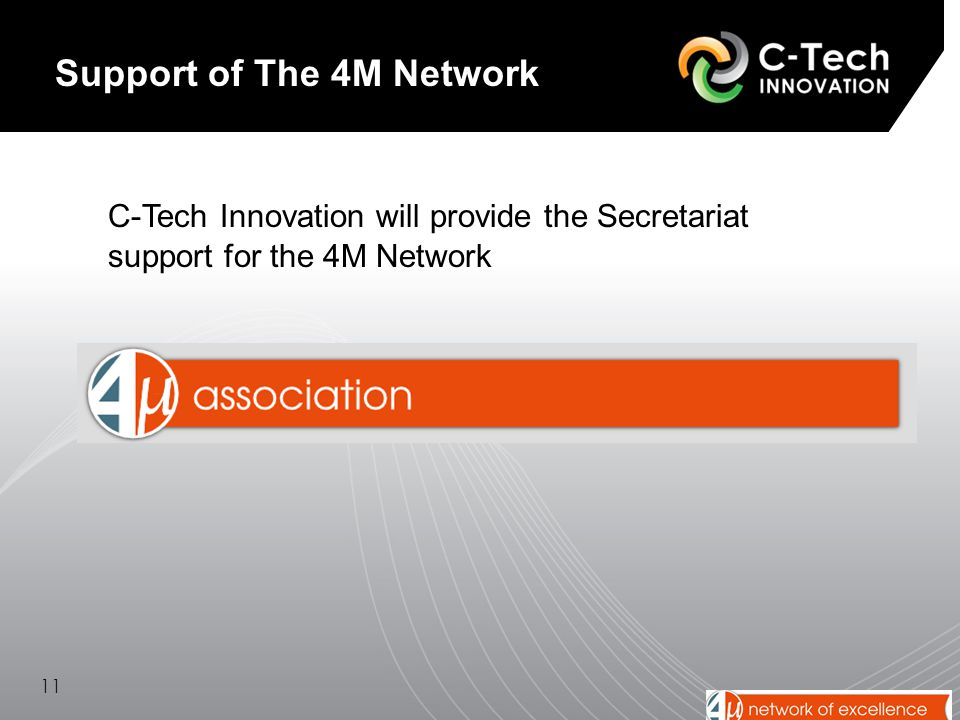 11 Support of The 4M Network C-Tech Innovation will provide the Secretariat support for the 4M Network