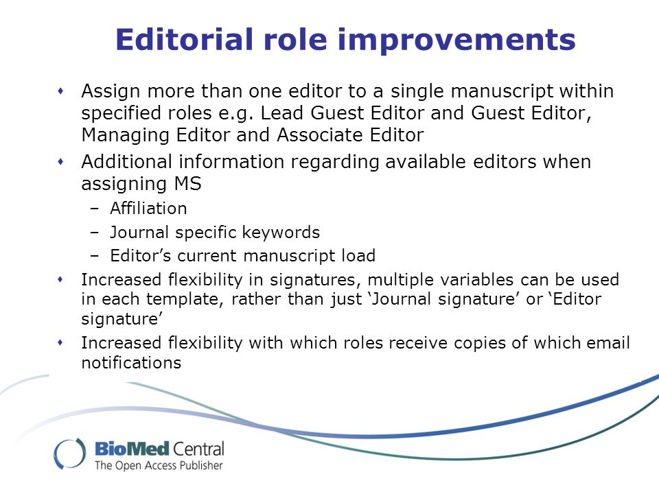 Editorial role improvements  Assign more than one editor to a single manuscript within specified roles e.g.