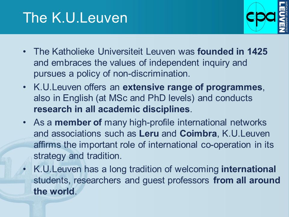 The K.U.Leuven The Katholieke Universiteit Leuven was founded in 1425 and embraces the values of independent inquiry and pursues a policy of non-discrimination.
