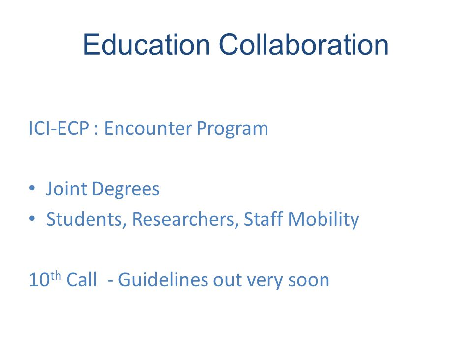 Education Collaboration ICI-ECP : Encounter Program Joint Degrees Students, Researchers, Staff Mobility 10 th Call - Guidelines out very soon