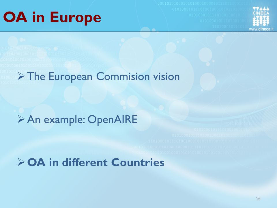 OA in Europe 16  The European Commision vision  An example: OpenAIRE  OA in different Countries