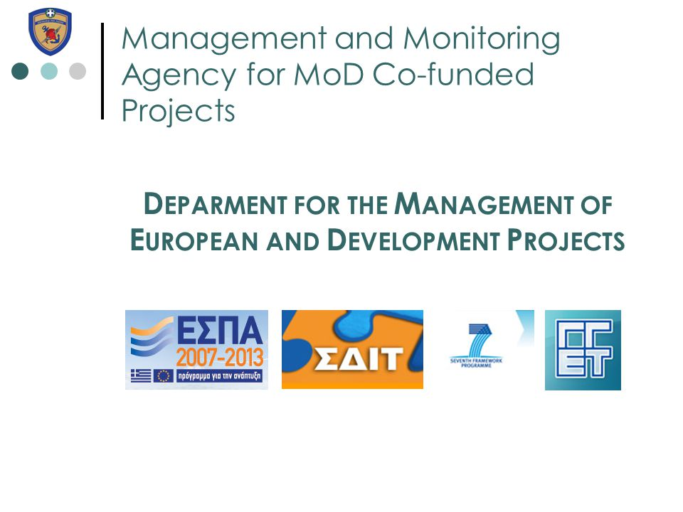 Management and Monitoring Agency for MoD Co-funded Projects D EPARMENT FOR THE M ANAGEMENT OF E UROPEAN AND D EVELOPMENT P ROJECTS