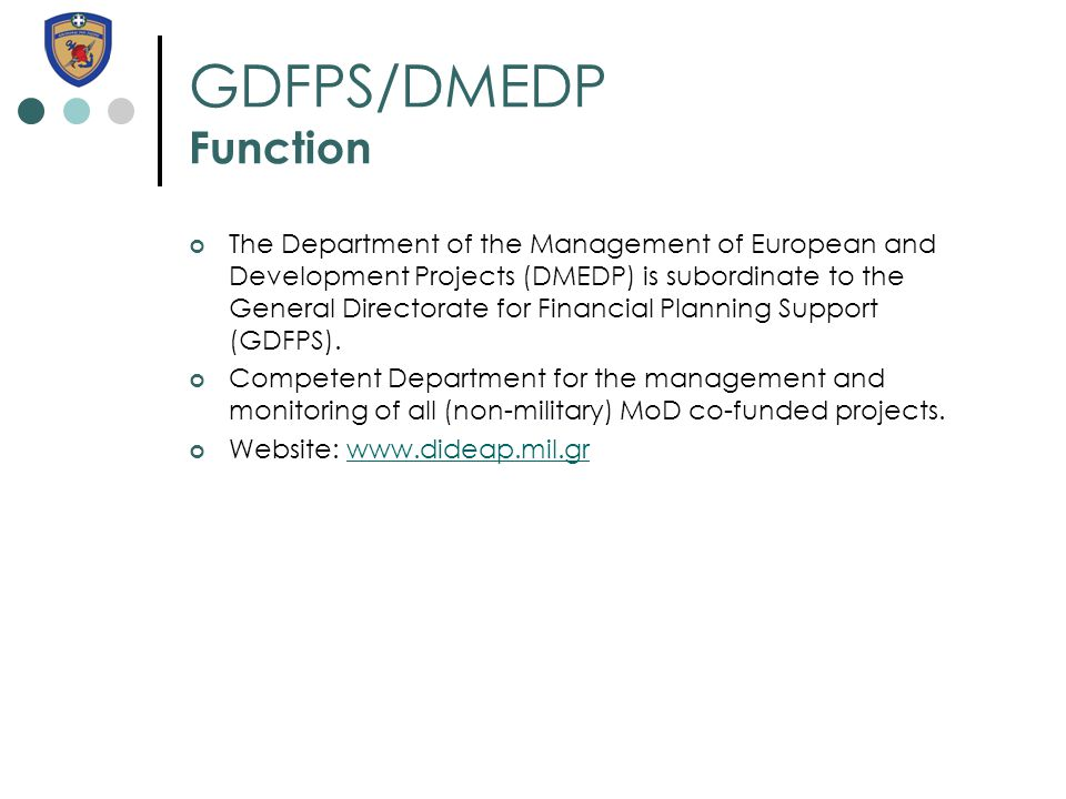 GDFPS/DMEDP Function The Department of the Management of European and Development Projects (DMEDP) is subordinate to the General Directorate for Financial Planning Support (GDFPS).