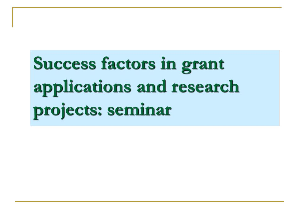Success factors in grant applications and research projects: seminar