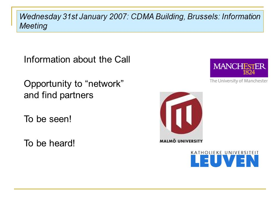 Wednesday 31st January 2007: CDMA Building, Brussels: Information Meeting Information about the Call Opportunity to network and find partners To be seen.
