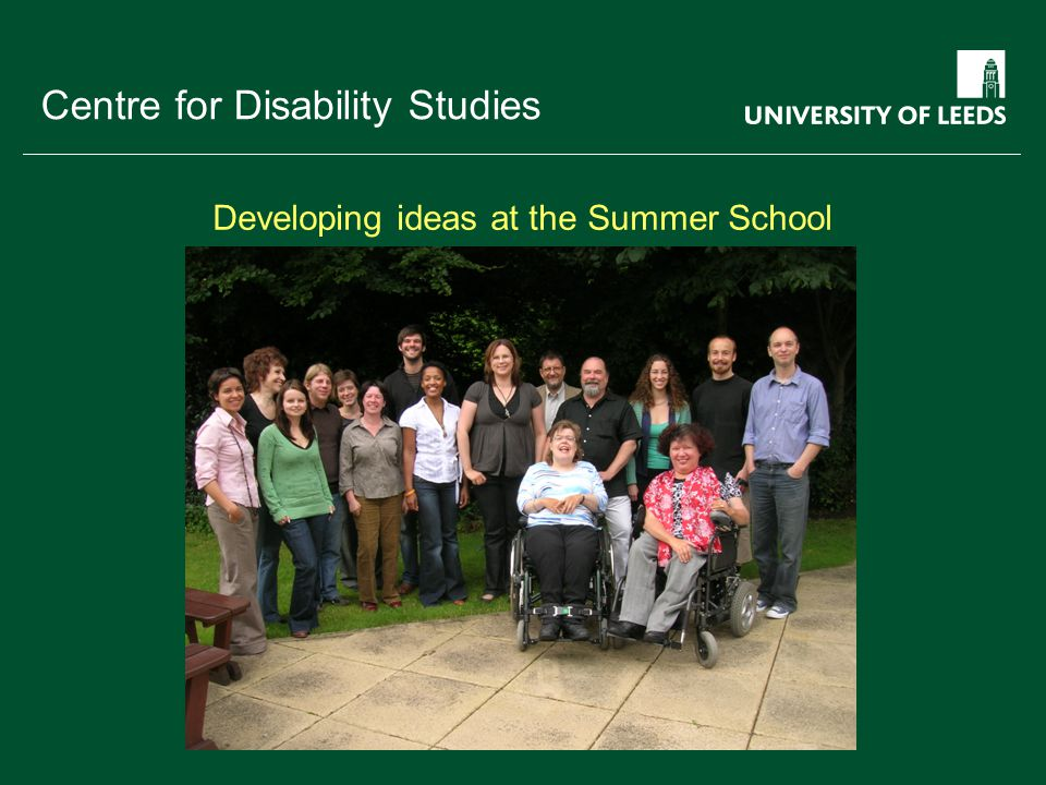 School of something FACULTY OF OTHER Centre for Disability Studies Developing ideas at the Summer School