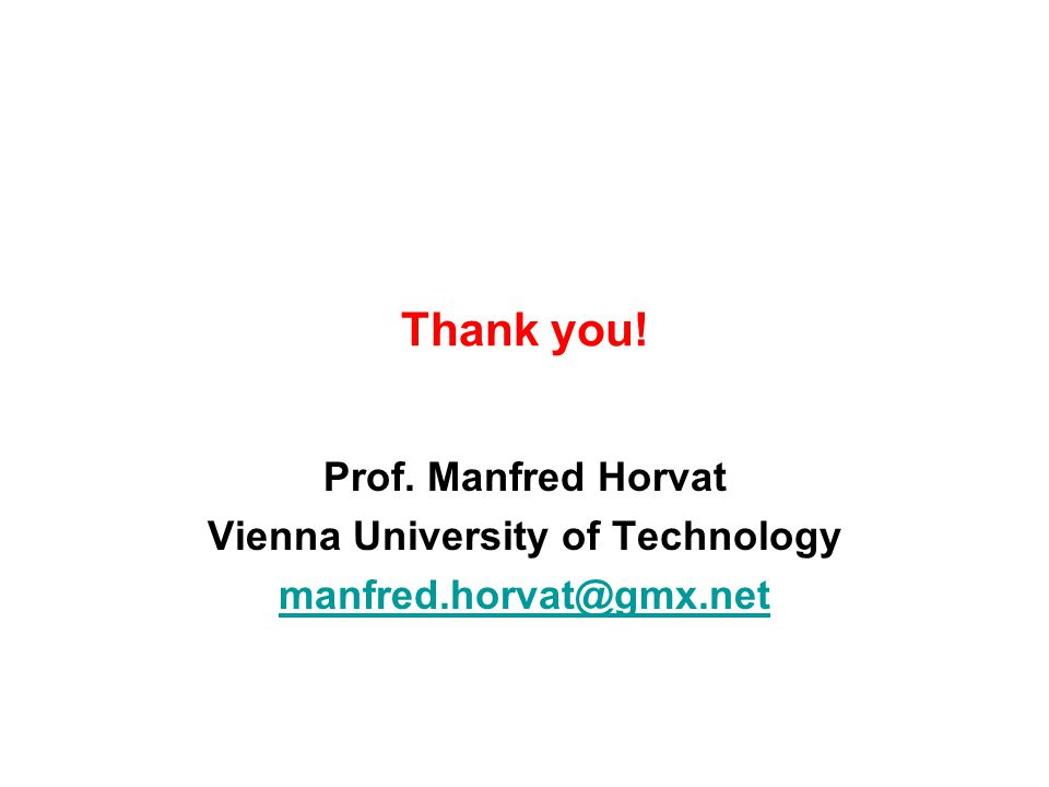 Thank you! Prof. Manfred Horvat Vienna University of Technology