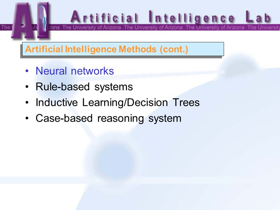 Artificial Intelligence Methods (cont.) Neural networks Rule-based systems Inductive Learning/Decision Trees Case-based reasoning system