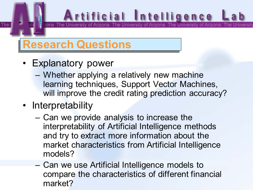Explanatory power –Whether applying a relatively new machine learning techniques, Support Vector Machines, will improve the credit rating prediction accuracy.
