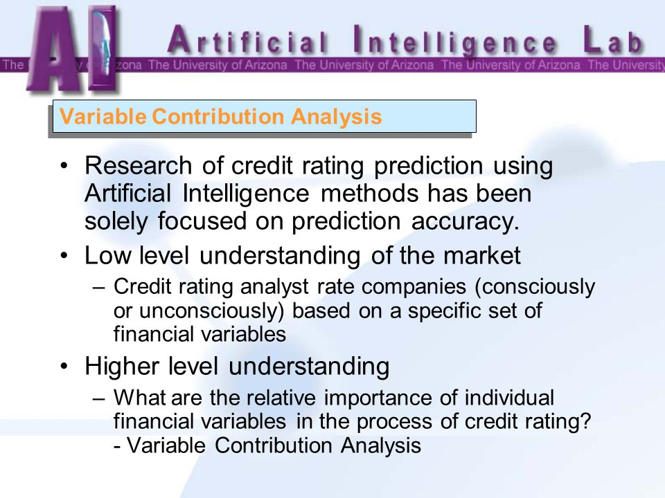 Variable Contribution Analysis Research of credit rating prediction using Artificial Intelligence methods has been solely focused on prediction accuracy.