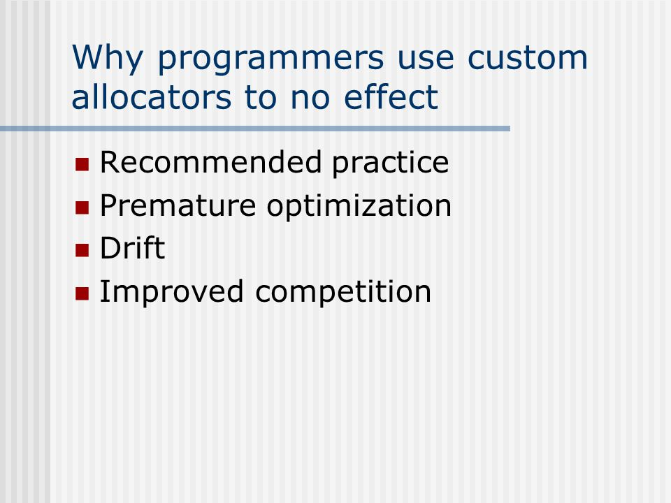 Why programmers use custom allocators to no effect Recommended practice Premature optimization Drift Improved competition