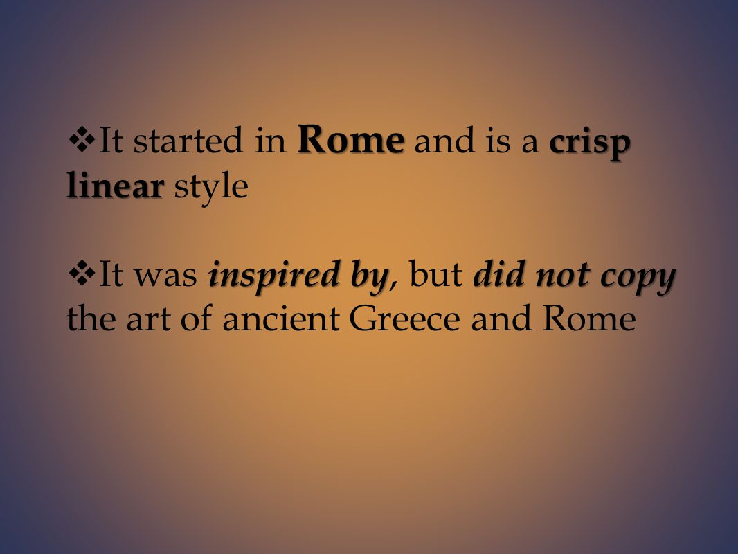 Rome crisp linear  It started in Rome and is a crisp linear style inspired bydid not copy  It was inspired by, but did not copy the art of ancient Greece and Rome