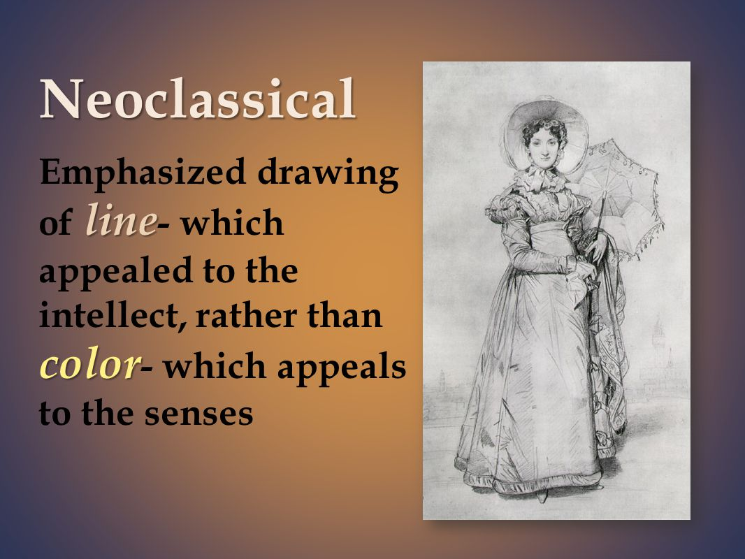 Neoclassical line color Emphasized drawing of line - which appealed to the intellect, rather than color - which appeals to the senses