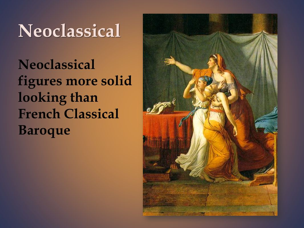 Neoclassical figures more solid looking than French Classical Baroque Neoclassical
