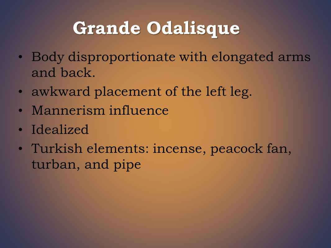Grande Odalisque Body disproportionate with elongated arms and back.