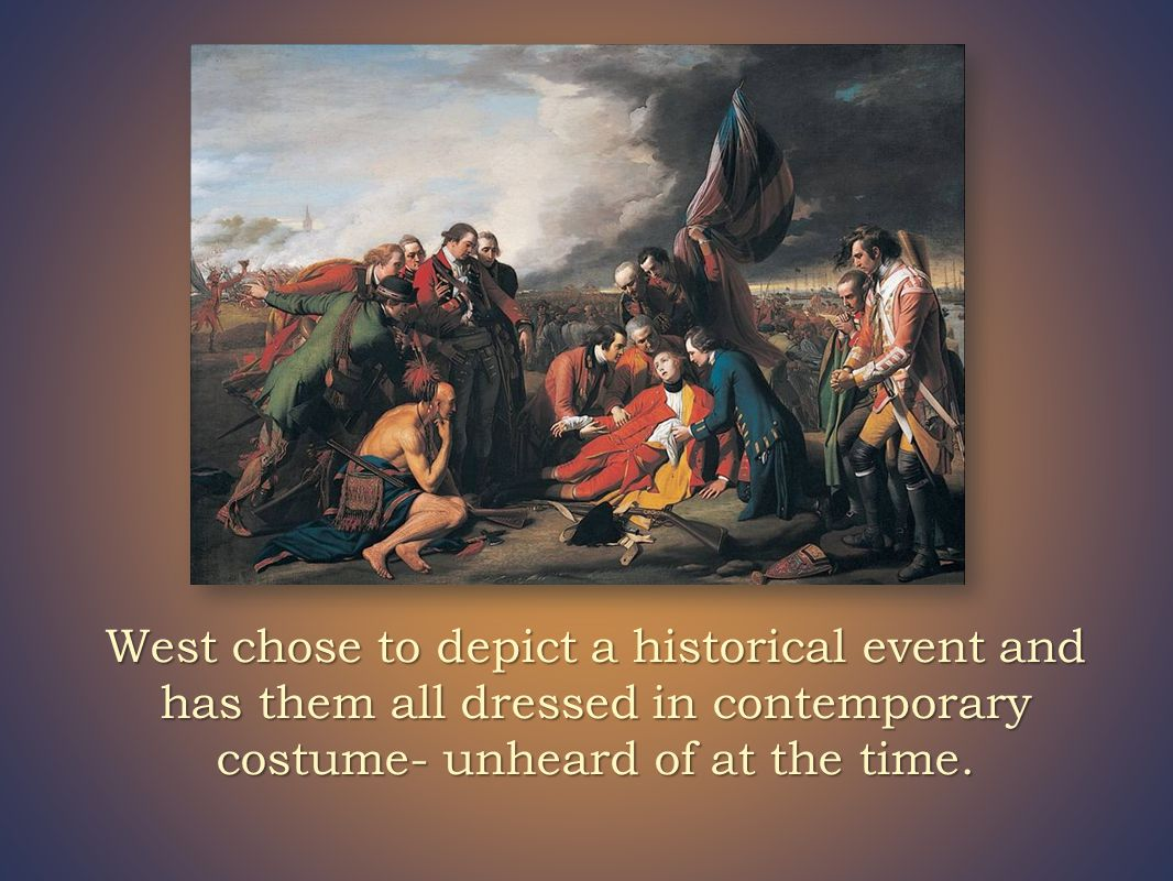 West chose to depict a historical event and has them all dressed in contemporary costume- unheard of at the time.