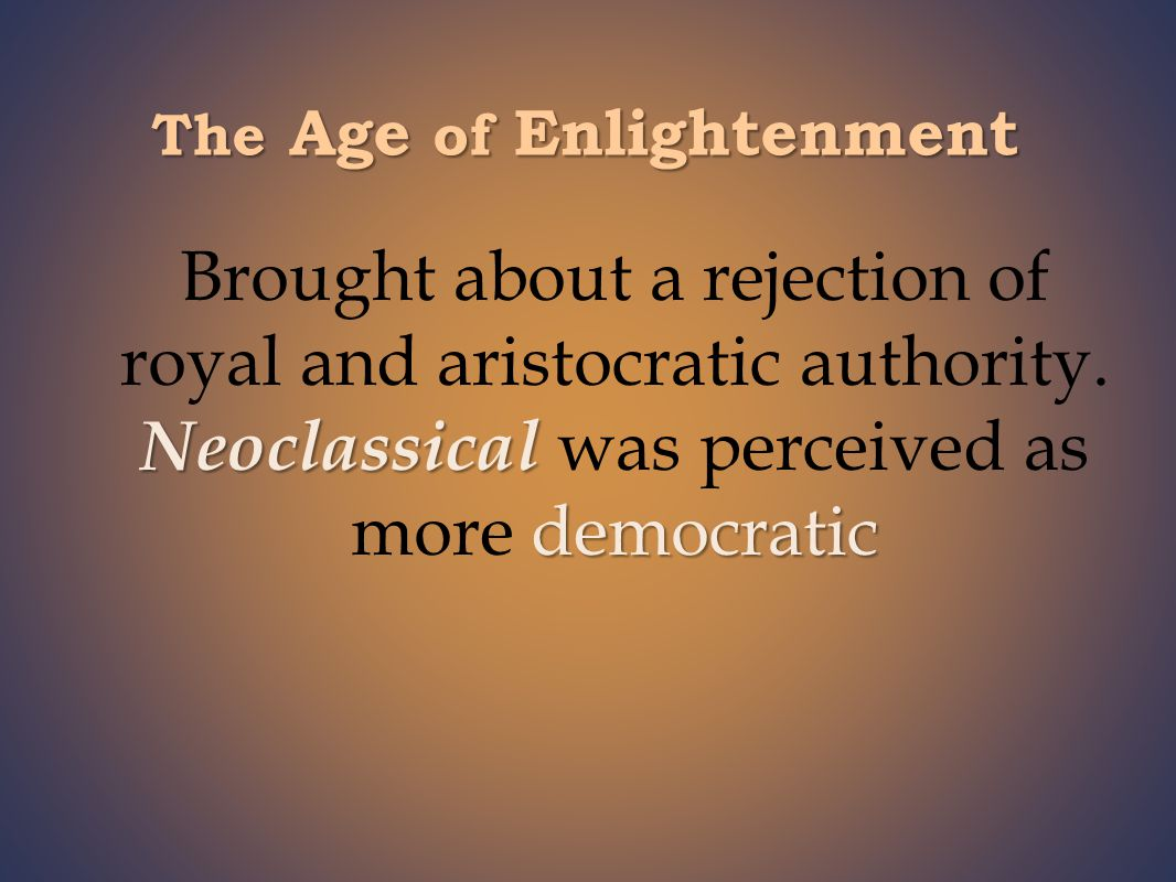 The Age of Enlightenment Brought about a rejection of royal and aristocratic authority.