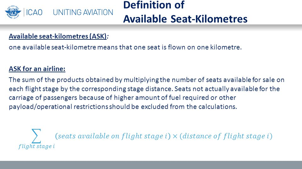 Available seat-kilometres (ASK): one available seat-kilometre means that one seat is flown on one kilometre.