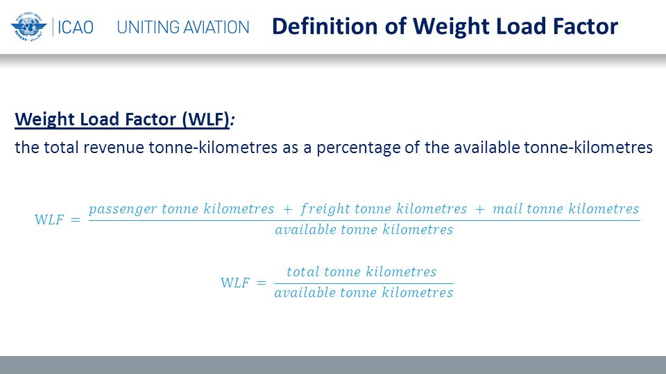 Weight Load Factor (WLF) : the total revenue tonne-kilometres as a percentage of the available tonne-kilometres Definition of Weight Load Factor