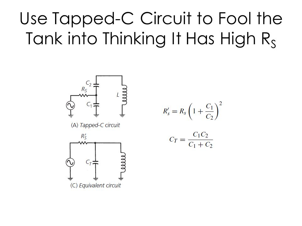 Use Tapped-C Circuit to Fool the Tank into Thinking It Has High R S