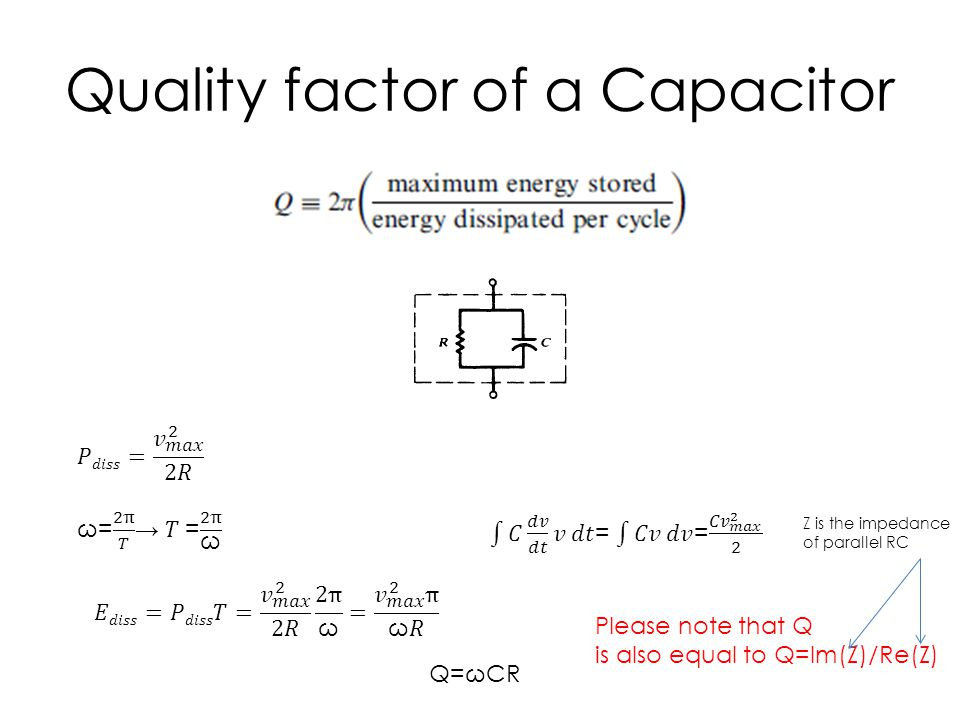 Quality factor of a Capacitor Q=ωCR Please note that Q is also equal to Q=Im(Z)/Re(Z) Z is the impedance of parallel RC