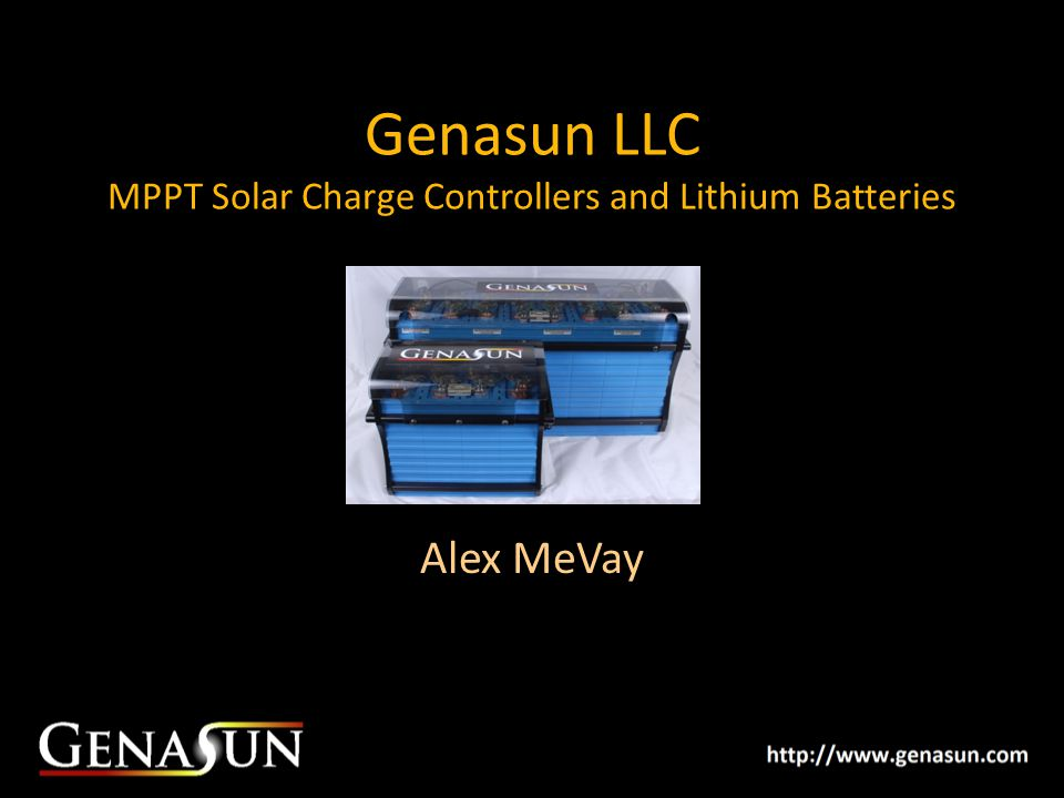 Genasun LLC MPPT Solar Charge Controllers and Lithium Batteries Alex MeVay