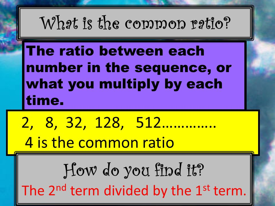 What is the common ratio.