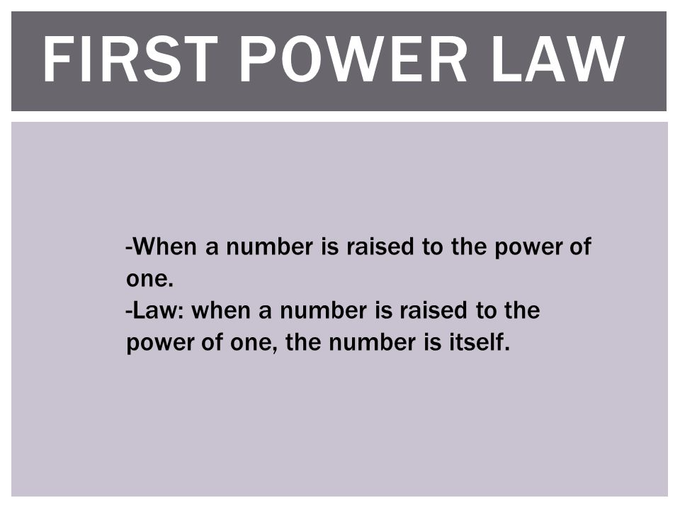 FIRST POWER LAW -When a number is raised to the power of one.