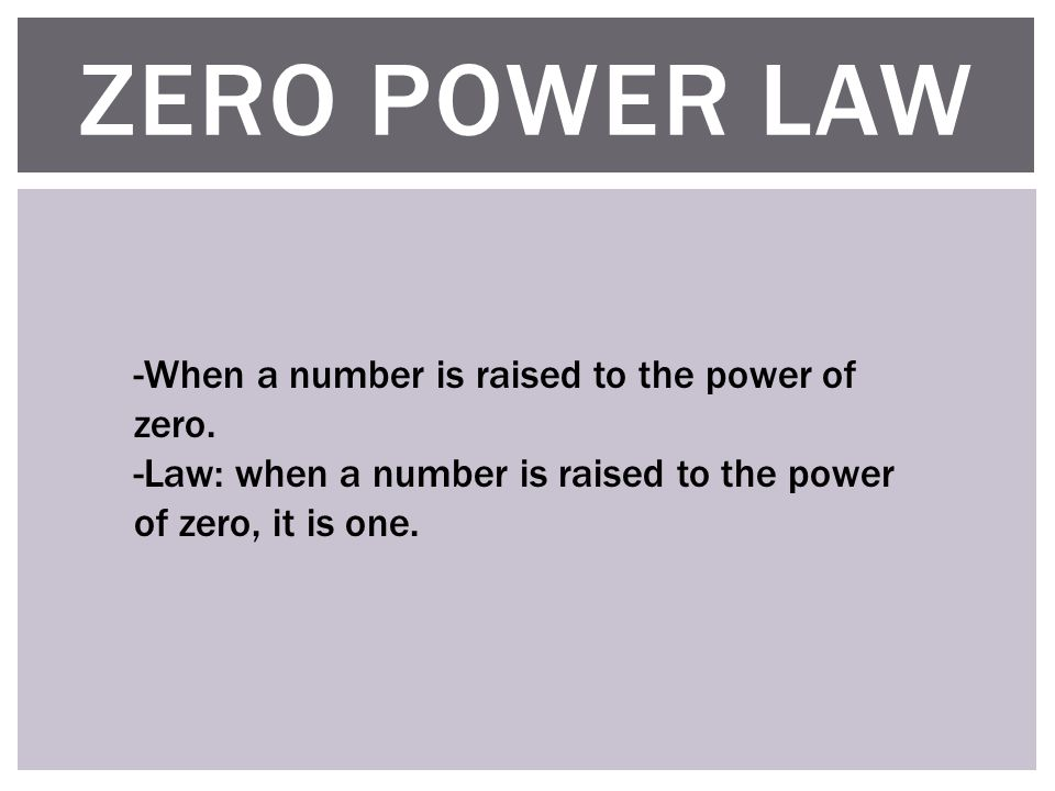 ZERO POWER LAW -When a number is raised to the power of zero.