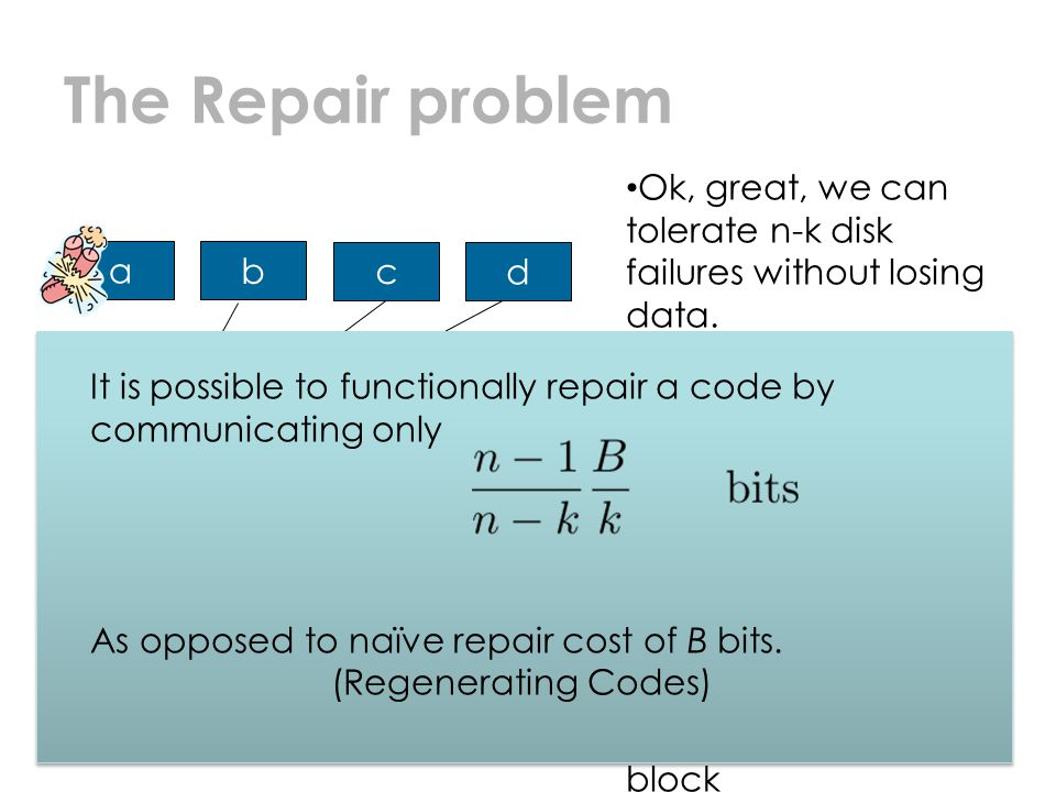 The Repair problem 14 a b c d e . Ok, great, we can tolerate n-k disk failures without losing data.