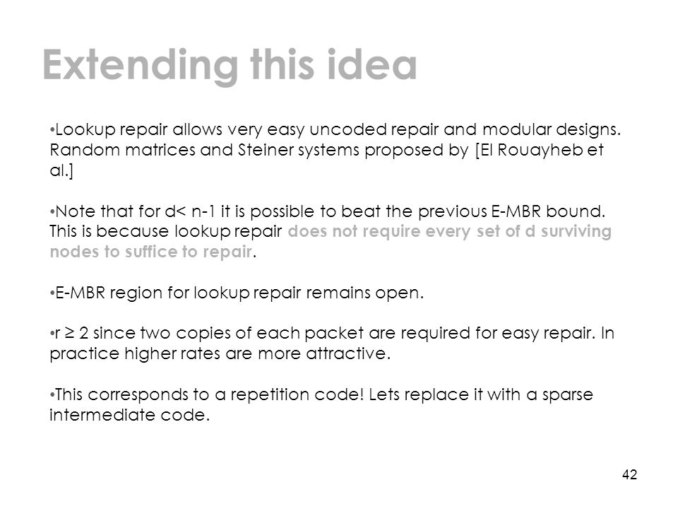 Extending this idea 42 Lookup repair allows very easy uncoded repair and modular designs.