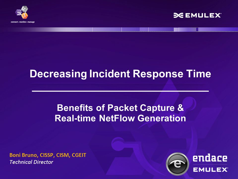 Decreasing Incident Response Time ______________________________ Benefits of Packet Capture & Real-time NetFlow Generation Boni Bruno, CISSP, CISM, CGEIT Technical Director