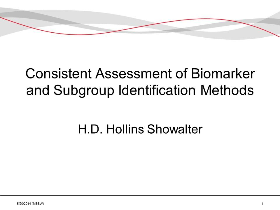 Consistent Assessment of Biomarker and Subgroup Identification Methods H.D.